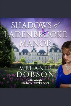 Shadows of Ladenbrooke Manor [electronic resource] / Melanie Dobson.