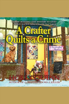 A crafter quilts a crime [electronic resource] / Holly Quinn.