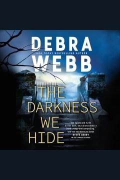 The darkness we hide [electronic resource] / Debra Webb.