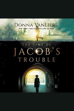 The time of Jacob's trouble [electronic resource] / Donna VanLiere.