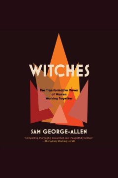 Witches : the transformative power of women working together [electronic resource] / Sam George-Allen.