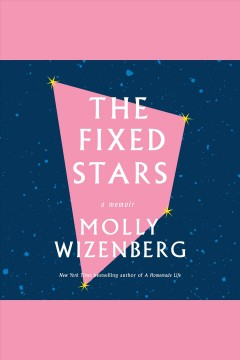 The fixed stars : a memoir [electronic resource] / Molly Wizenberg.