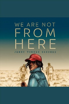 We are not from here [electronic resource] / Jenny Torres Sanchez.
