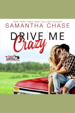 Drive me crazy : road tripping [electronic resource] / Samantha Chase.