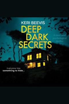 Deep dark secrets [electronic resource] / Keri Beevis.