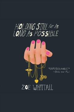 Holding still for as long as possible [electronic resource] / Zoe Whittall.
