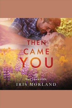 Then came you [electronic resource] / Iris Morland.