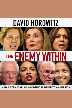 The enemy within : how a totalitarian movement is destroying America [electronic resource] / David Horowitz.