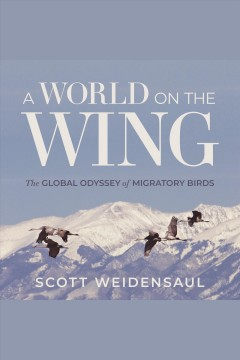 A world on the wing [electronic resource] : the global odyssey of migratory birds / Scott Weidensaul.