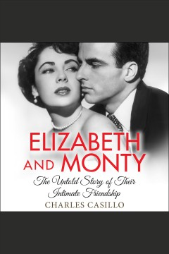 Elizabeth and monty [electronic resource] : he untold story of their intimate friendship / Charles Casillo