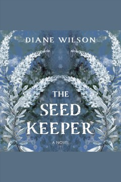 The seed keeper : a novel [electronic resource] / Diane Wilson.