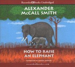 How to raise an elephant / by Alexander McCall Smith.