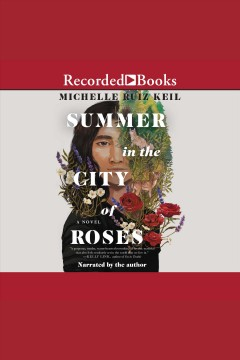 Summer in the city of roses [electronic resource] / Michelle Ruiz Keil.