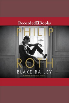 Philip Roth [electronic resource] : the biography / Blake Bailey.