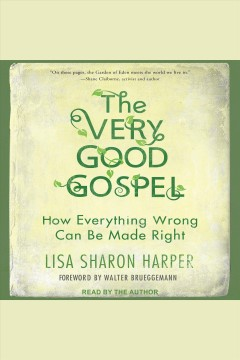 The very good gospel : how everything wrong can be made right [electronic resource] / Lisa Sharon Harper.
