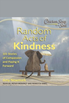 Chicken soup for the soul : random acts of kindness [electronic resource] / Amy Newmark.