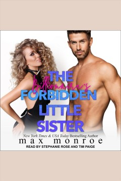 The billionaire's forbidden little sister [electronic resource] / Max Monroe.