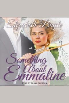 Something about Emmaline [electronic resource] / Elizabeth Boyle.