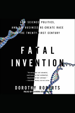 Fatal invention : how science, politics, and big business re-create race in the twenty-first century [electronic resource] / Dorothy Roberts.