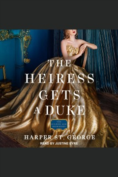 The heiress gets a duke [electronic resource] / Harper St. George.