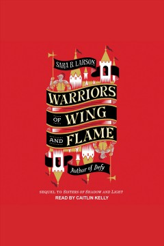 Warriors of wing and flame [electronic resource] / Sara B. Larson