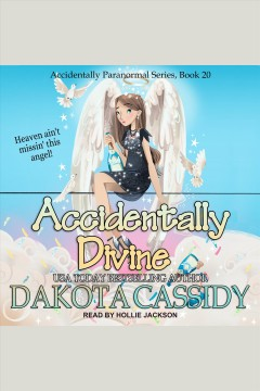 Accidentally Divine : Accidentally Paranormal Series, Book 20 [electronic resource] / Dakota Cassidy.