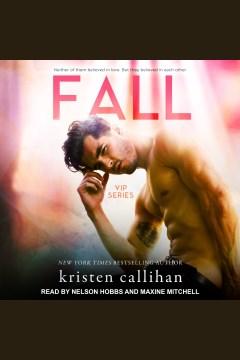 Fall [electronic resource] / Kristen Callihan.