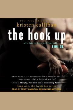 The Hook Up : Game On Series, Book 1 [electronic resource] / Kristen Callihan.