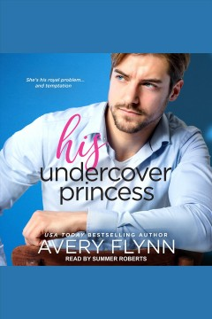 His undercover princess [electronic resource] / Avery Flynn.