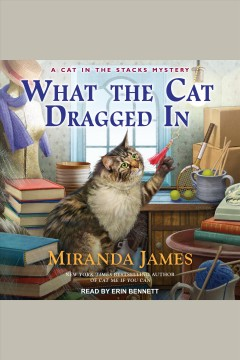What the cat dragged in [electronic resource] / Miranda James.