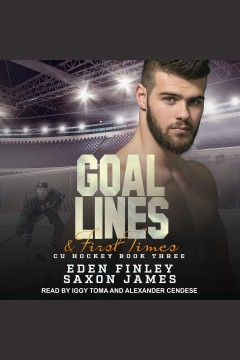 Goal Lines & First Times : CU Hockey Series, Book 3 [electronic resource] / Eden Finley.