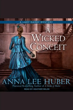A wicked conceit [electronic resource] / Anna Lee Huber.