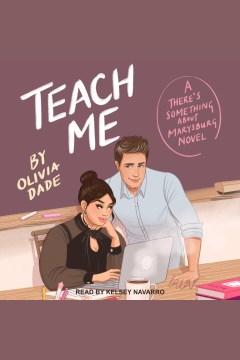 Teach me [electronic resource] / Olivia Dade.