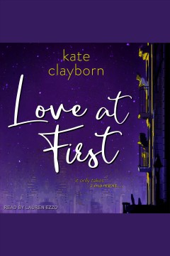 Love at first [electronic resource] / Kate Clayborn.