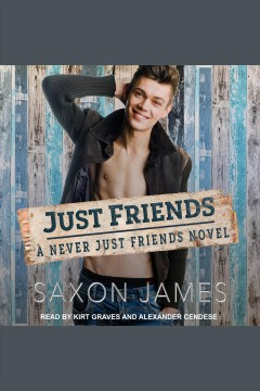 Just Friends : Never Just Friends Series, Book 1 [electronic resource] / Saxon James.