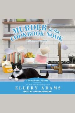 Murder in the cookbook nook [electronic resource] : Book Retreat Mystery Series, Book 7 / Ellery Adams