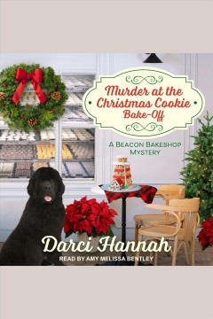 Murder at the christmas cookie bakeoff [electronic resource] / Darci Hannah