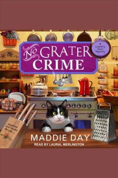 No grater crime [electronic resource] / Maddie Day.