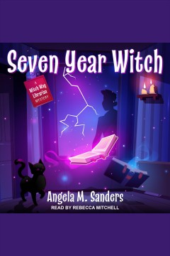 Seven year witch [electronic resource] / Angela M. Sanders.