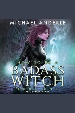 How to be a badass witch [electronic resource] / Michael Anderle.