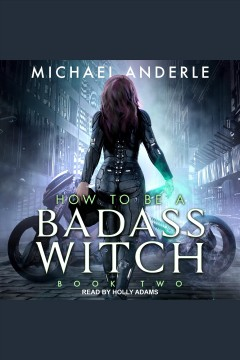 How to be a badass witch ii [electronic resource] / Michael Anderle.