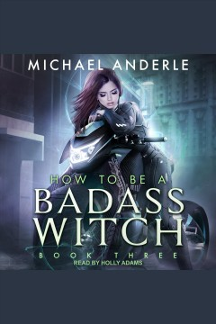 How to be a badass witch iii [electronic resource] / Michael Anderle.