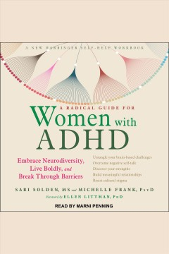A radical guide for women with ADHD : embrace neurodiversity, live boldly, and break through barriers [electronic resource] / Sari Solden, MS ; Michelle Frank, PsyD.