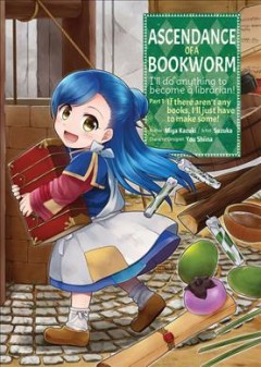 Ascendance of a Bookworm 1 : I'll Do Anything to Become a Librarian!
