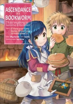 Ascendance of a bookworm : I'll do anything to become a librarian! Part 1, If there aren't any books, I'll just have to make some!. Vol. 2 / author: Miya Kazuki ; artist: Suzuka ; character designer: You Shiina ; translated by Carter