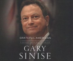 Grateful American : a journey from self to service / Gary Sinise.