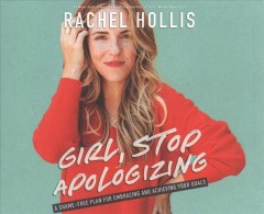 Girl, stop apologizing : [a shame-free plan for embracing and achieving your goals] / Rachel Hollis.