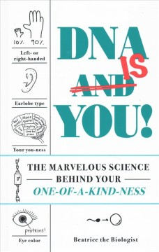 DNA is you! : the marvelous science behind your one-of-a-kind-ness / [Katie McKissick], Beatrice the Biologist.