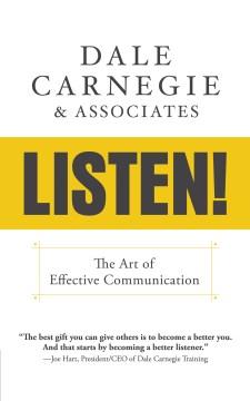 Listen! : the art of effective communication Dale Carnegie & Associates.