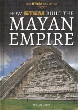How STEM Built the Mayan Empire